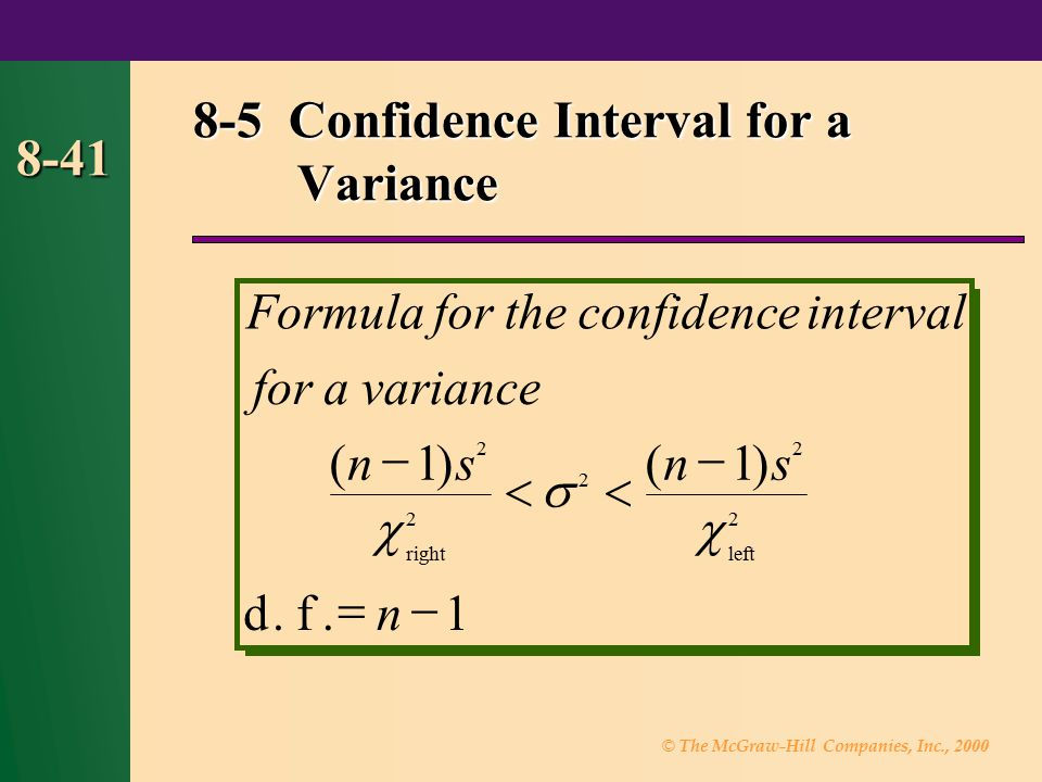 © The McGraw-Hill Companies, Inc., 2000 8-41 8-5 Confidence Interval for a Variance Formulafortheconfidence fora nsns dfn rightleft interval variance