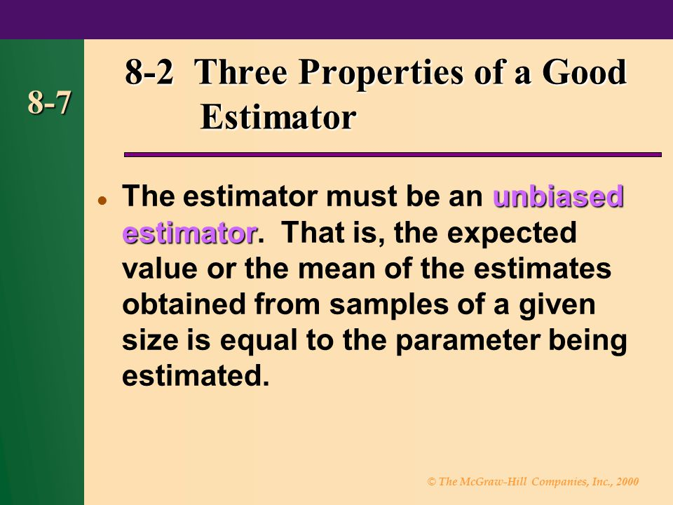 © The McGraw-Hill Companies, Inc., 2000 8-7 unbiased estimator The estimator must be an unbiased estimator. That is, the expected value or the mean of