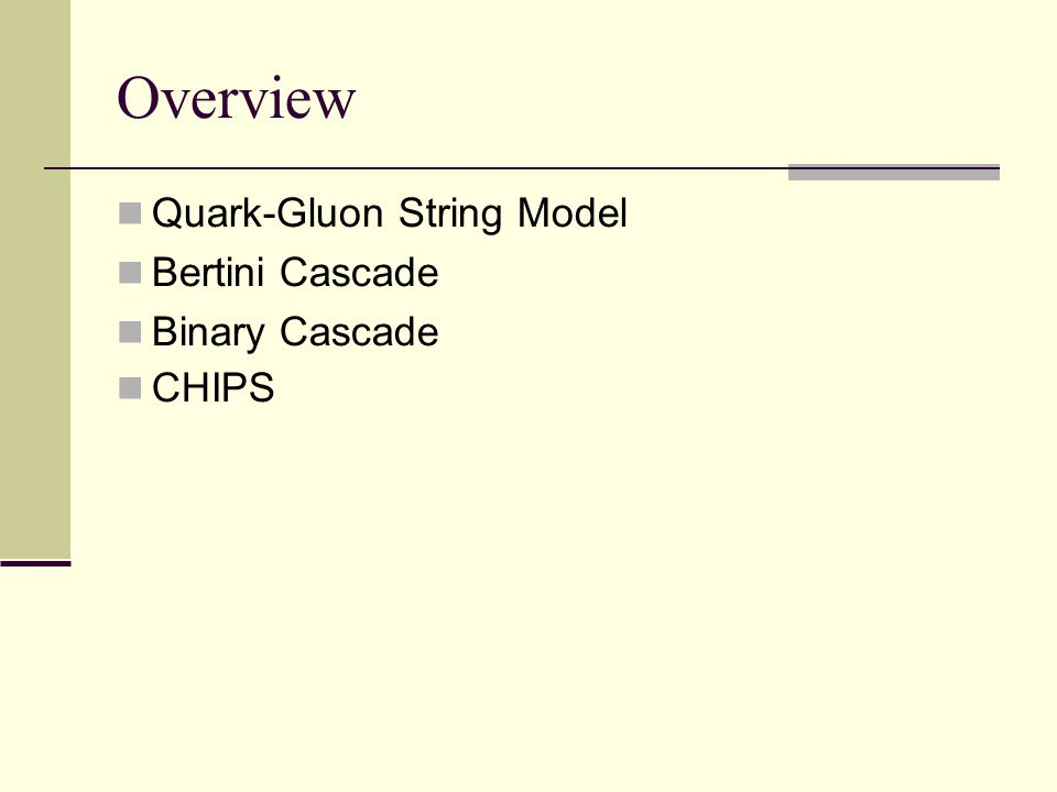 Overview Quark-Gluon String Model Bertini Cascade Binary Cascade CHIPS