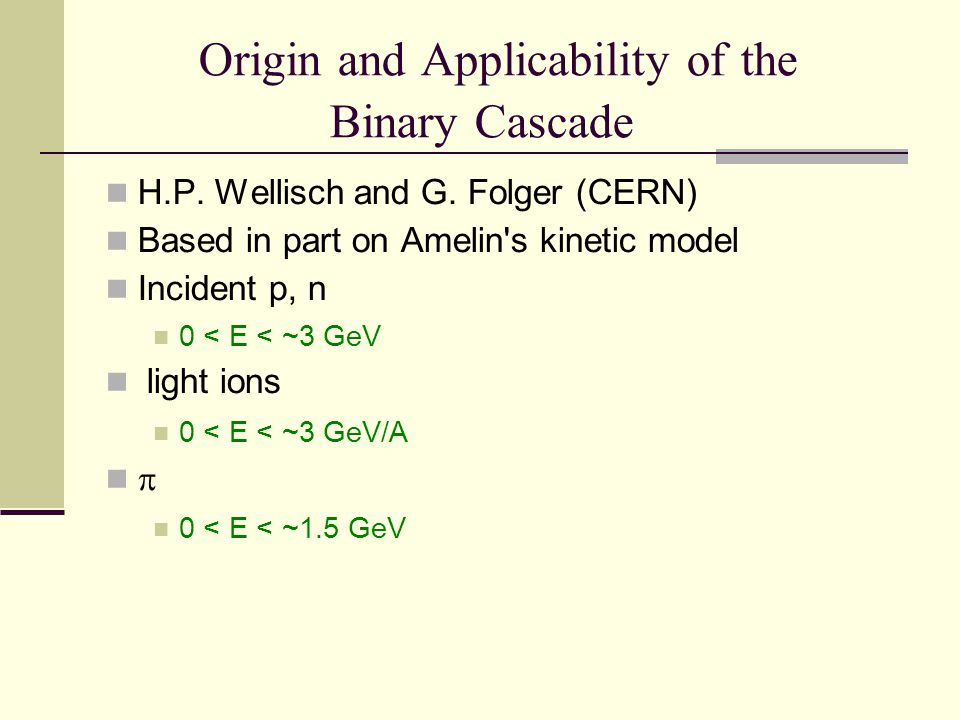 Origin and Applicability of the Binary Cascade H.P.