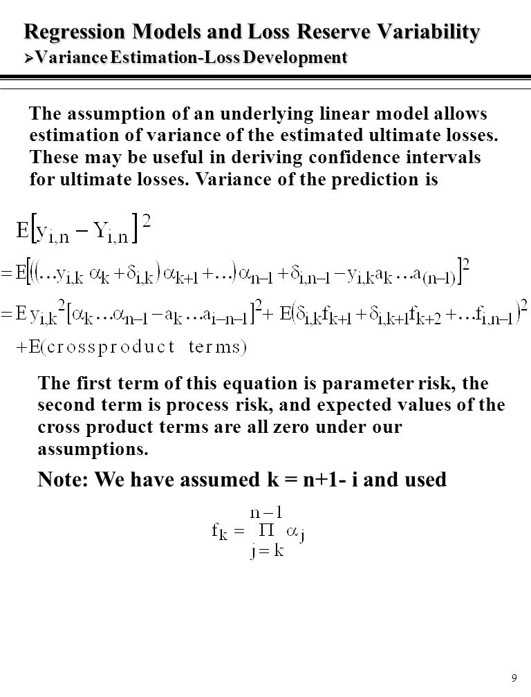 9 Regression Models and Loss Reserve Variability  Variance Estimation-Loss Development The assumption of an underlying linear model allows estimation of variance of the estimated ultimate losses.