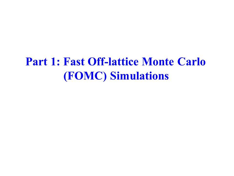 Part 1: Fast Off-lattice Monte Carlo (FOMC) Simulations
