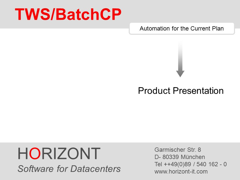 HORIZONT 1 TWS/BatchCP HORIZONT Software for Datacenters Garmischer Str.