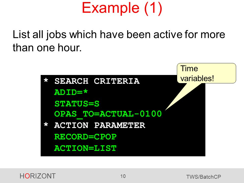 HORIZONT 10 TWS/BatchCP Example (1) List all jobs which have been active for more than one hour.