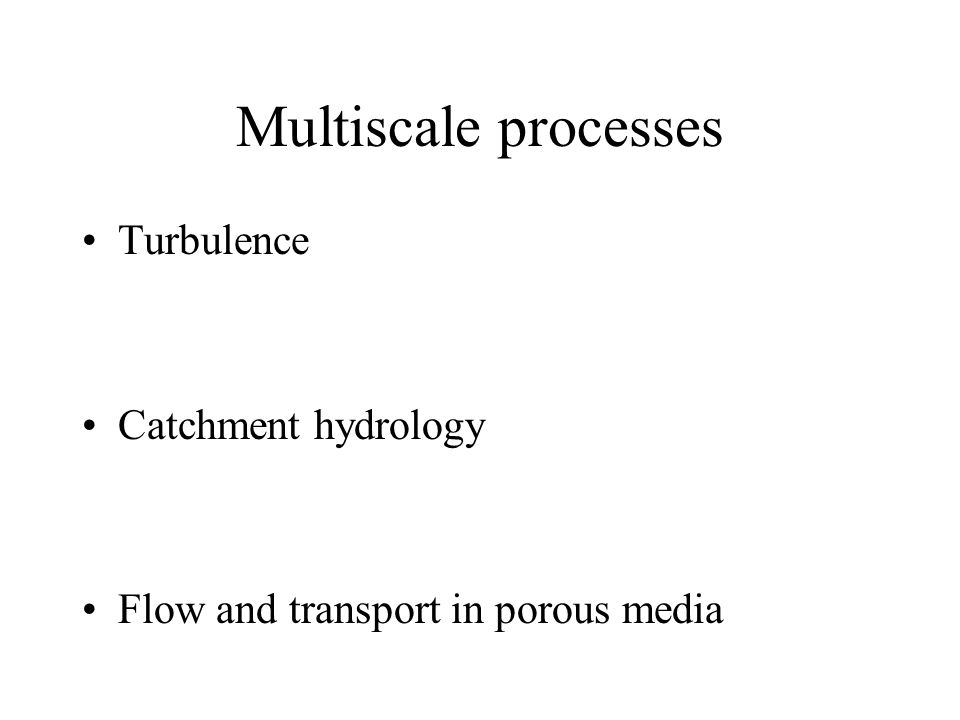 Multiscale processes Turbulence Catchment hydrology Flow and transport in porous media