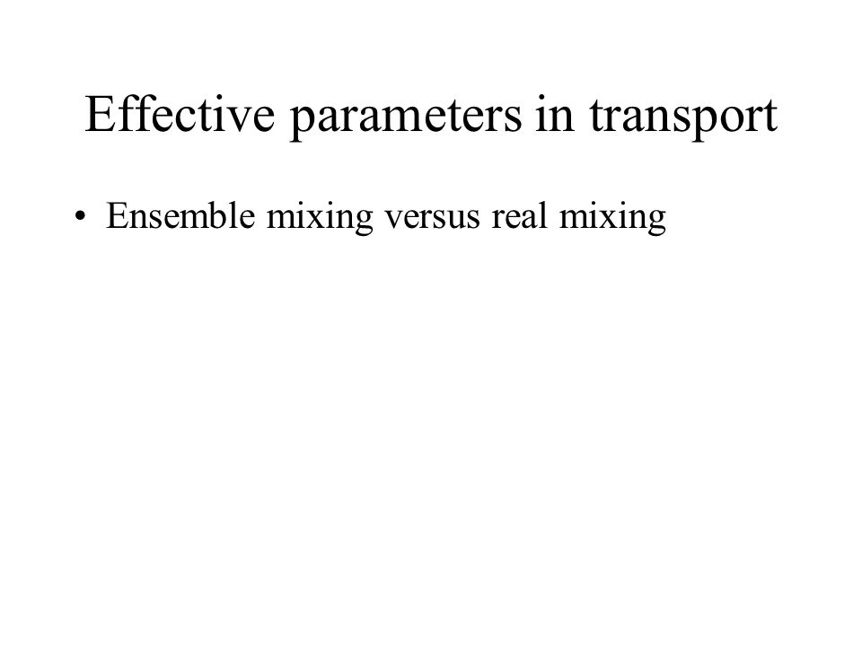Effective parameters in transport Ensemble mixing versus real mixing