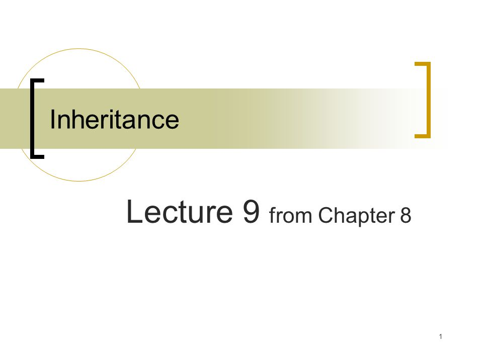 1 Inheritance Lecture 9 from Chapter 8