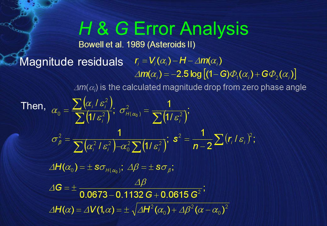 H & G Error Analysis Magnitude residuals  m(  i ) is the calculated magnitude drop from zero phase angle Then, Bowell et al.
