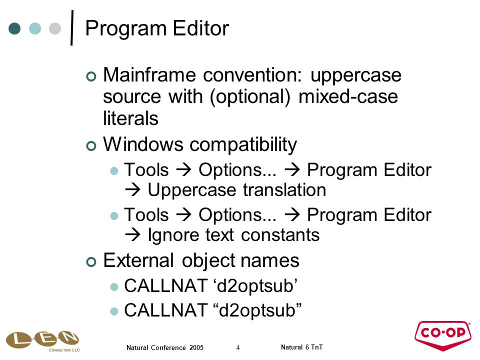 4 Natural Conference 2005 Natural 6 TnT Program Editor Mainframe convention: uppercase source with (optional) mixed-case literals Windows compatibility Tools  Options...
