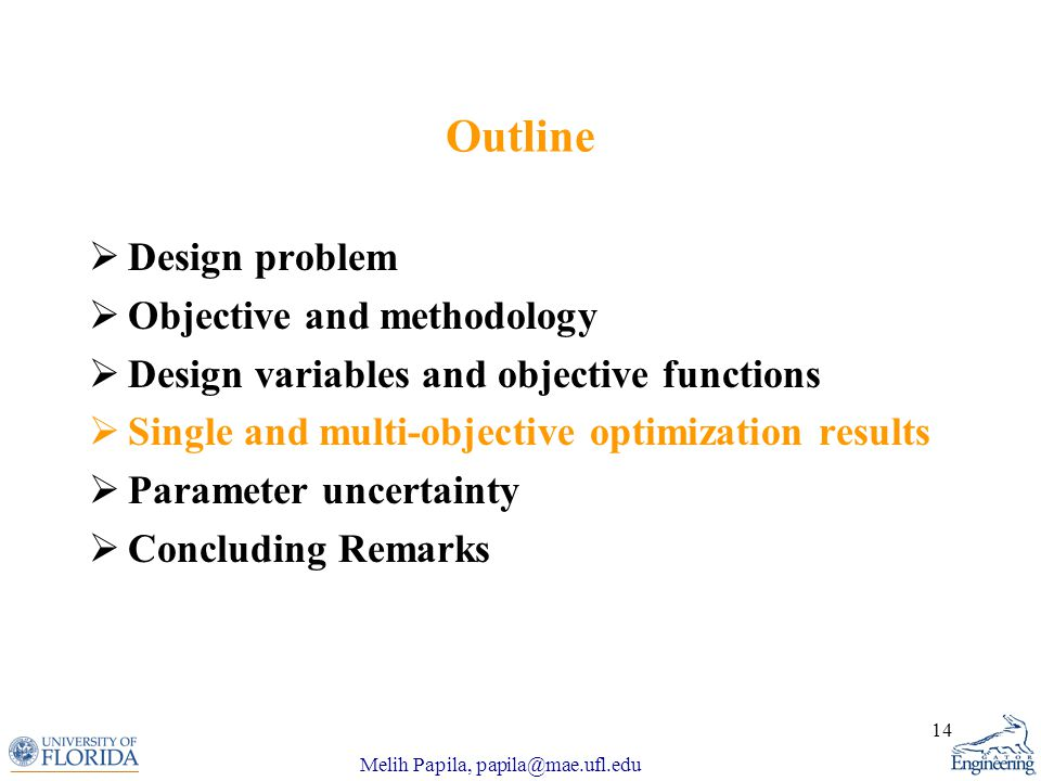 Melih Papila, papila@mae.ufl.edu 14 Outline  Design problem  Objective and methodology  Design variables and objective functions  Single and multi-objective optimization results  Parameter uncertainty  Concluding Remarks