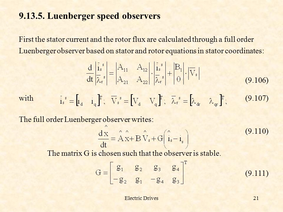 Electric Drives21 9.13.5. Luenberger speed observers First the stator current and the rotor flux are calculated through a full order Luenberger observ