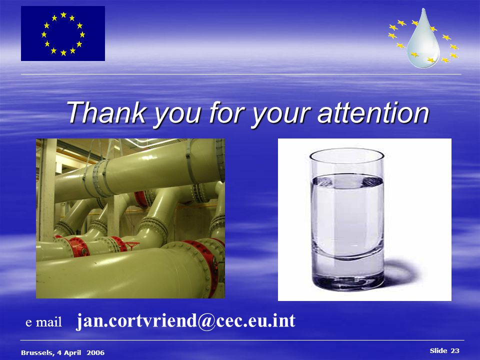 Slide 23 Brussels, 4 April 2006 Thank you for your attention e mail jan.cortvriend@cec.eu.int