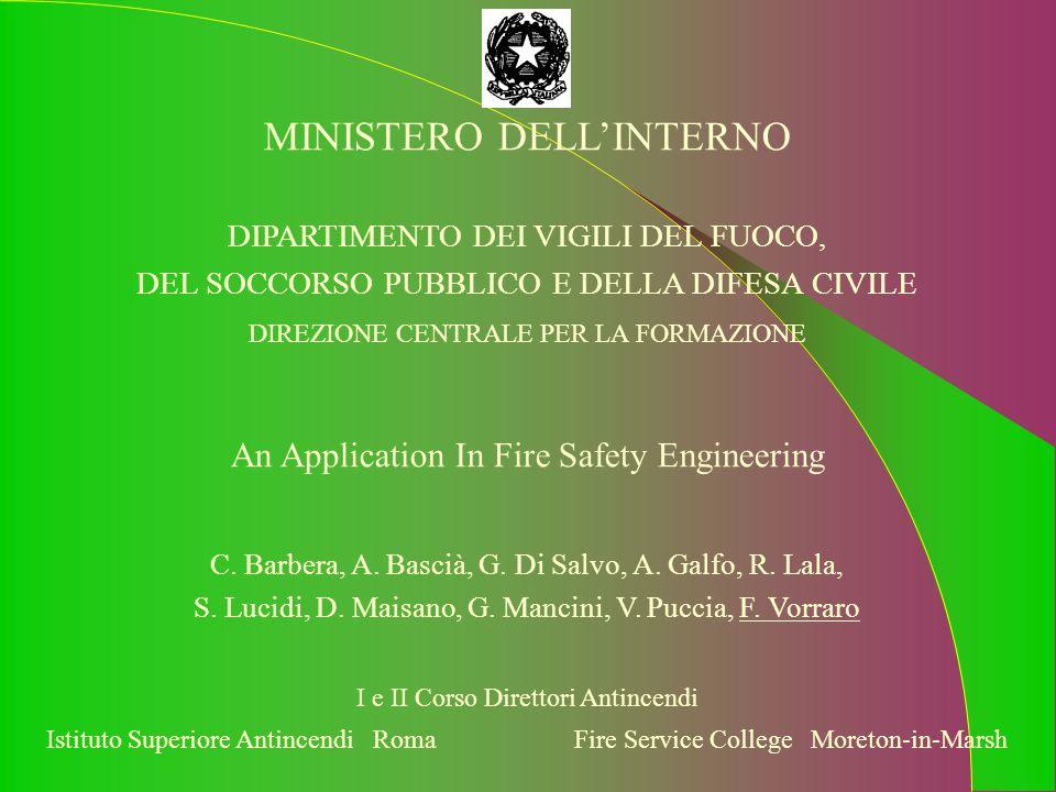 MINISTERO DELL'INTERNO DIPARTIMENTO DEI VIGILI DEL FUOCO, DEL SOCCORSO PUBBLICO E DELLA DIFESA CIVILE DIREZIONE CENTRALE PER LA FORMAZIONE An Application In Fire Safety Engineering C.
