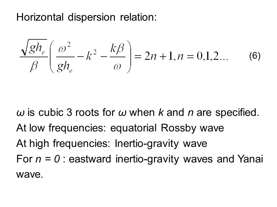 Horizontal dispersion relation: ω is cubic 3 roots for ω when k and n are specified.