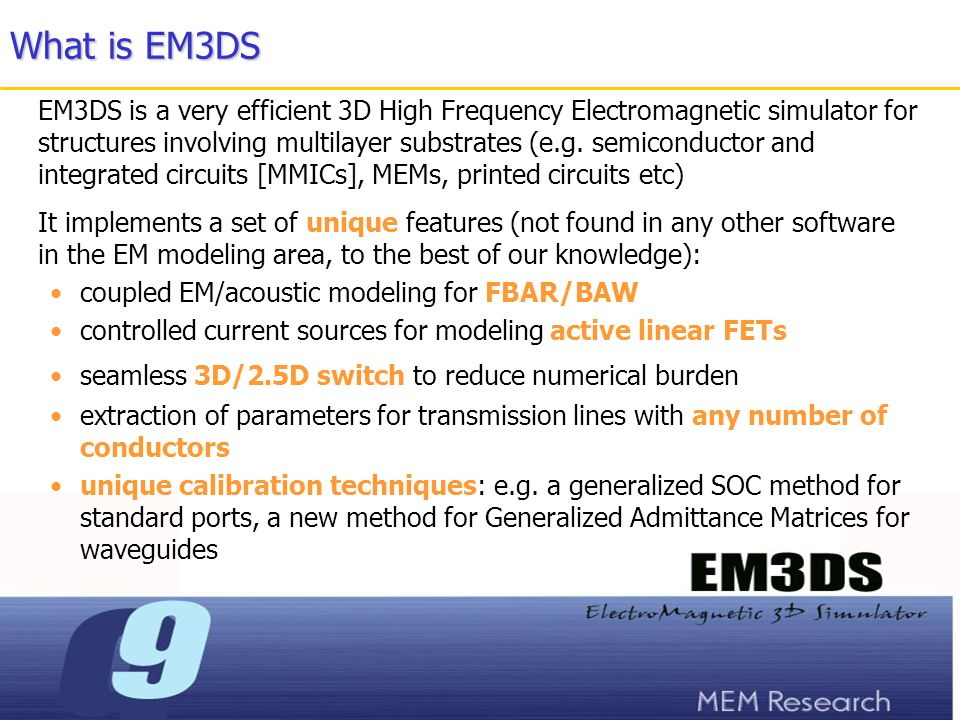 What about its solver EM3DS is in the class of frequency domain, method of moments (MoM) solvers, boxed formulation Frequency domain (FrD) vs Time domain (TD) frequency domain is needed for high Q devices FrD is generally known to be more accurate, especially for resonant circuits (e.g.