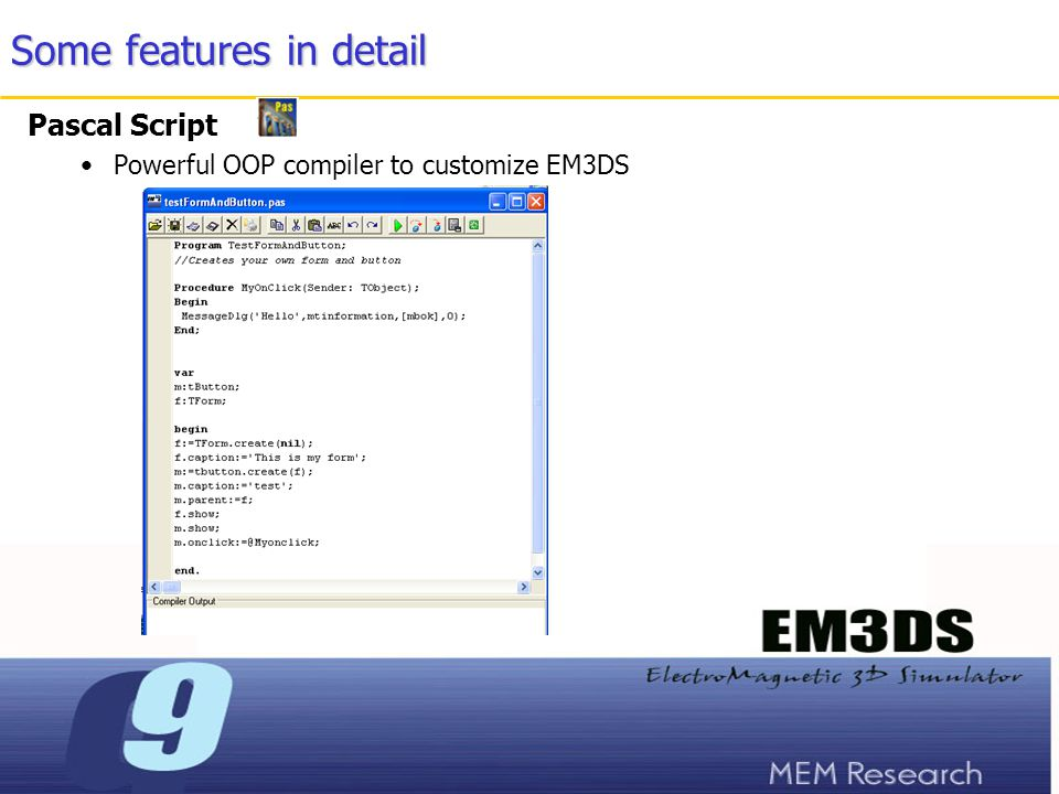 Some features in detail Pascal Script Powerful OOP compiler to customize EM3DS