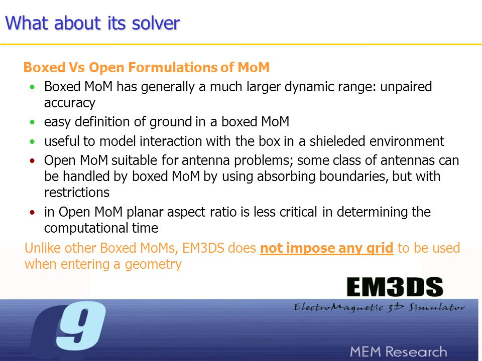 A summary about other popular solvers EM3DS is the only MoM using volume currents (A/m 2 ) to define conductors in 3D mode; the other MoM use surface currents (A/m)
