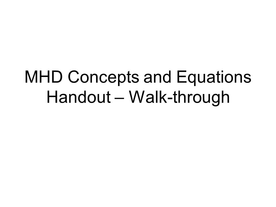 MHD Concepts and Equations Handout – Walk-through