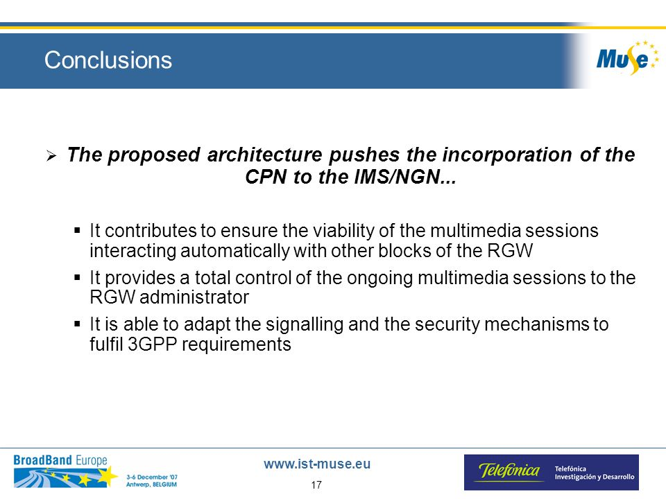 17 www.ist-muse.eu Conclusions  The proposed architecture pushes the incorporation of the CPN to the IMS/NGN...