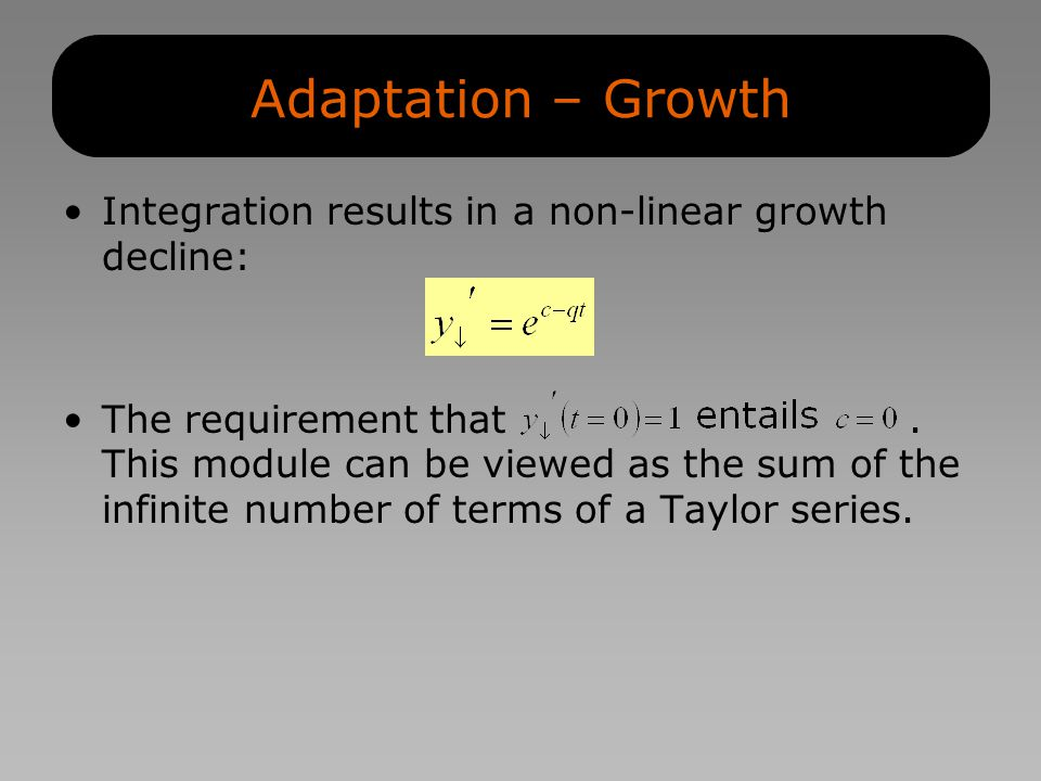 Adaptation – Growth Integration results in a non-linear growth decline: The requirement that.