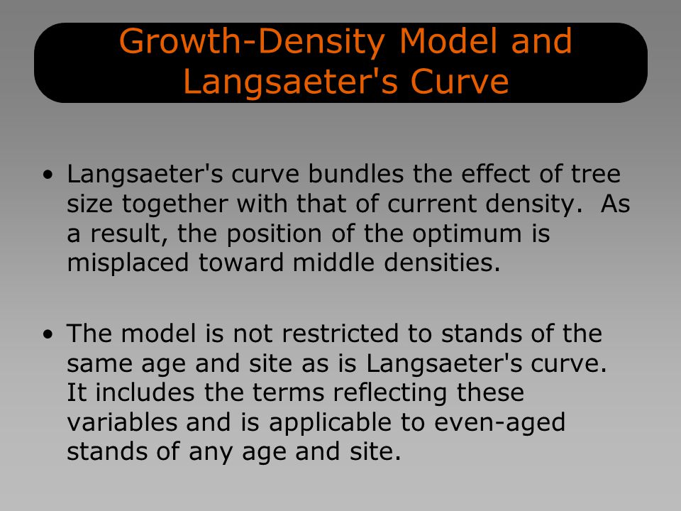 Growth-Density Model and Langsaeter s Curve Langsaeter s curve bundles the effect of tree size together with that of current density.