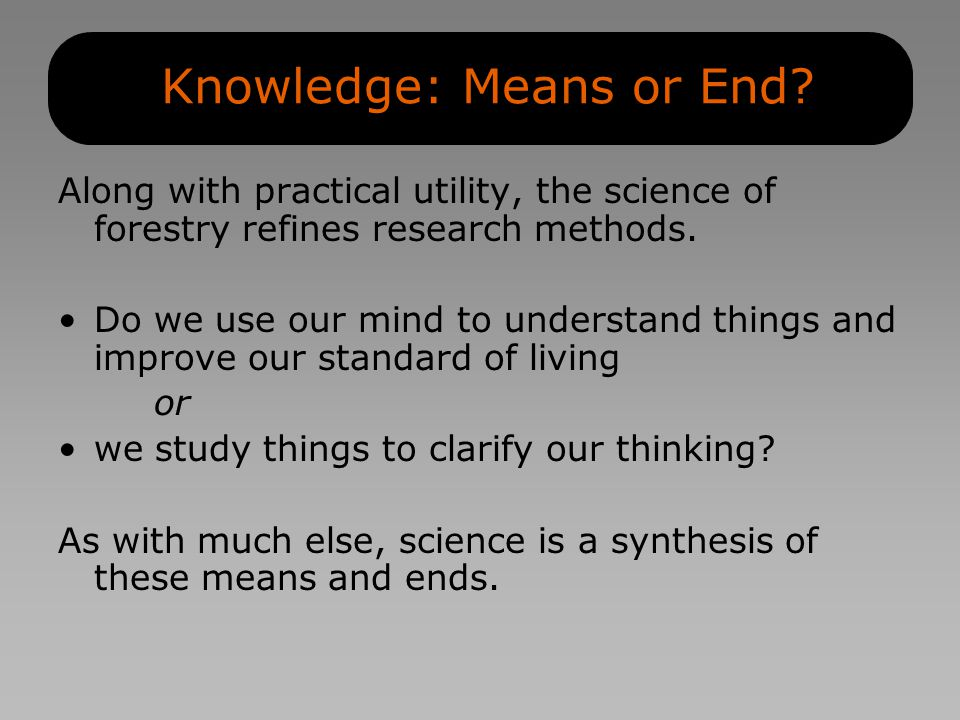 Knowledge: Means or End.
