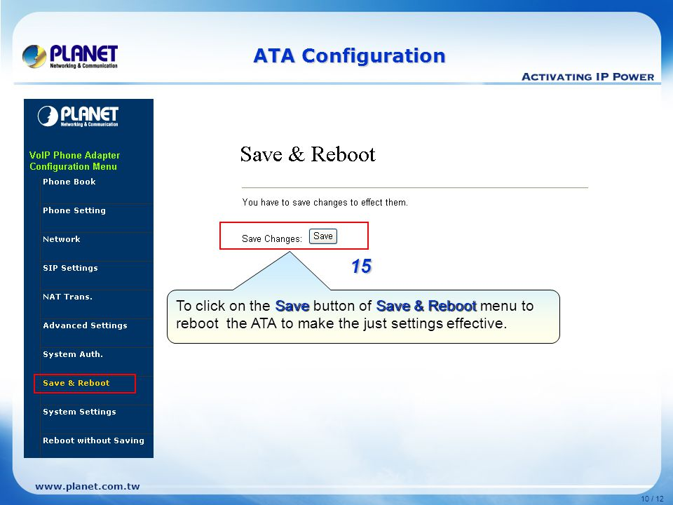 www.planet.com.tw 10 / 12 To click on the Save button of Save & Reboot menu to reboot the ATA to make the just settings effective.