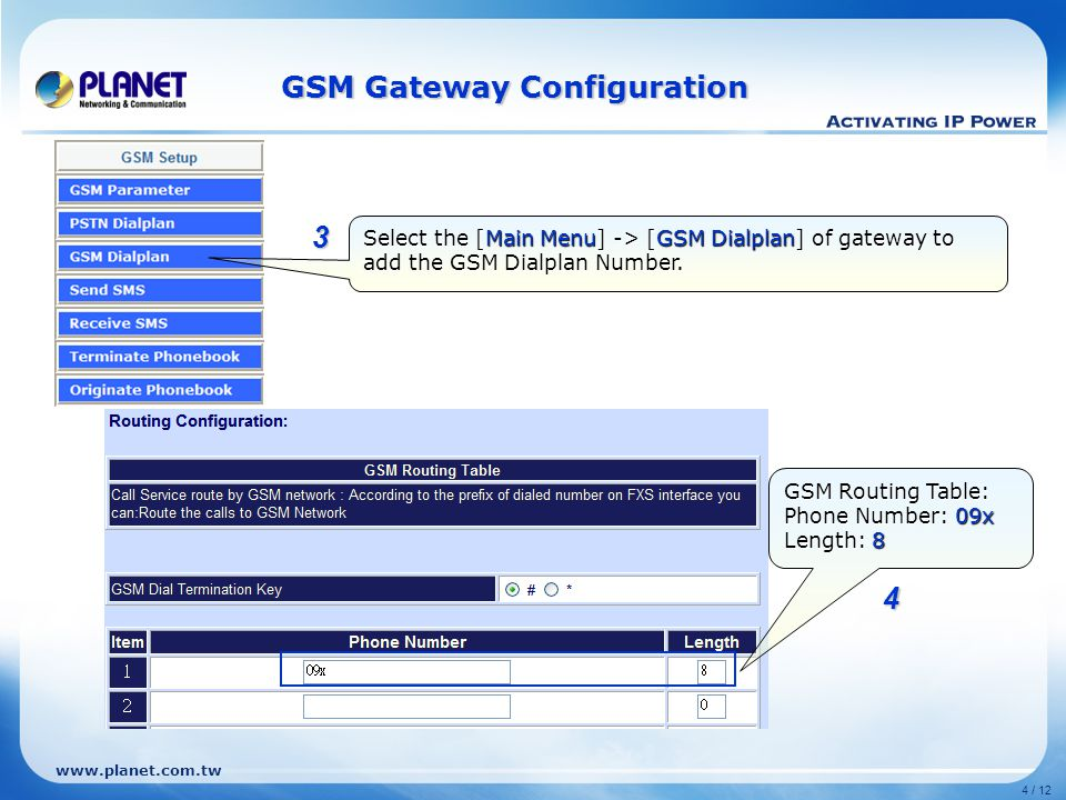 www.planet.com.tw 4 / 12 Select the [Main Menu] -> [GSM Dialplan] of gateway to add the GSM Dialplan Number.