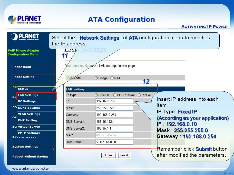 www.planet.com.tw 8 / 12 12 Select the [ Network Settings ] of ATA configuration menu to modifies the IP address.