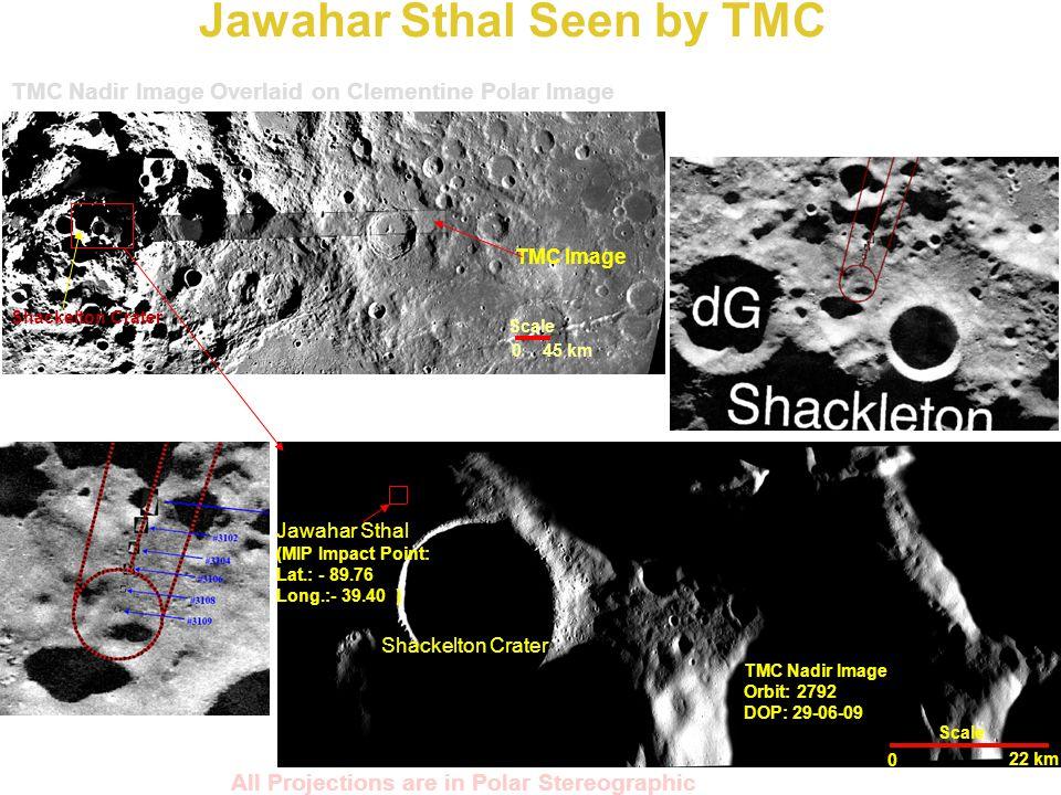 Jawahar Sthal Seen by TMC TMC Nadir Image Orbit: 2792 DOP: 29-06-09 TMC Nadir Image Overlaid on Clementine Polar Image TMC Image Jawahar Sthal (MIP Im