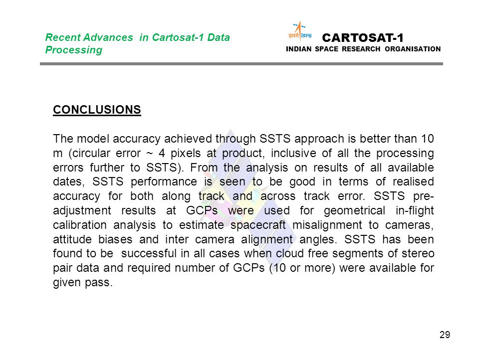 29 CARTOSAT-1 INDIAN SPACE RESEARCH ORGANISATION Recent Advances in Cartosat-1 Data Processing CONCLUSIONS The model accuracy achieved through SSTS ap