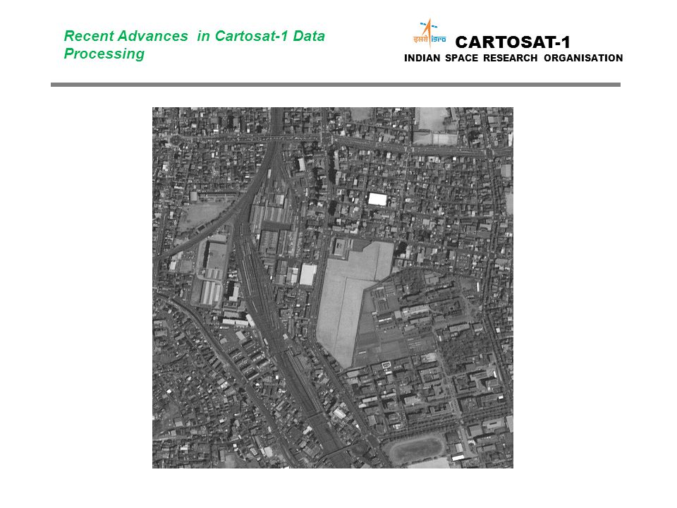 CARTOSAT-1 INDIAN SPACE RESEARCH ORGANISATION Recent Advances in Cartosat-1 Data Processing