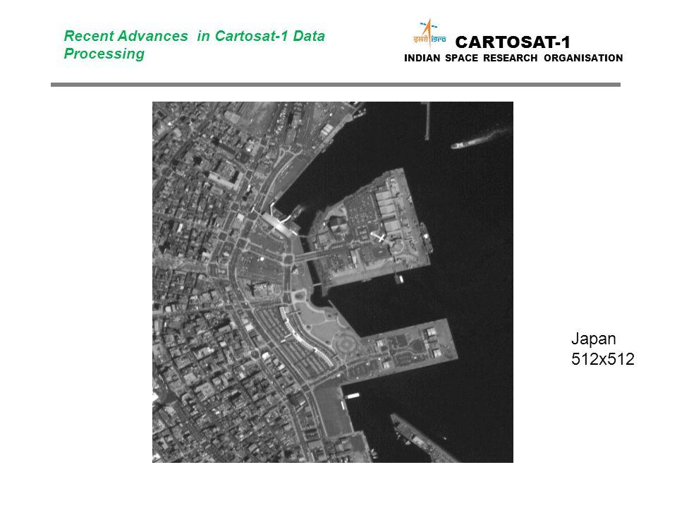 Japan 512x512 CARTOSAT-1 INDIAN SPACE RESEARCH ORGANISATION Recent Advances in Cartosat-1 Data Processing