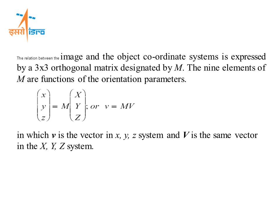 The relation between the image and the object co-ordinate systems is expressed by a 3x3 orthogonal matrix designated by M. The nine elements of M are