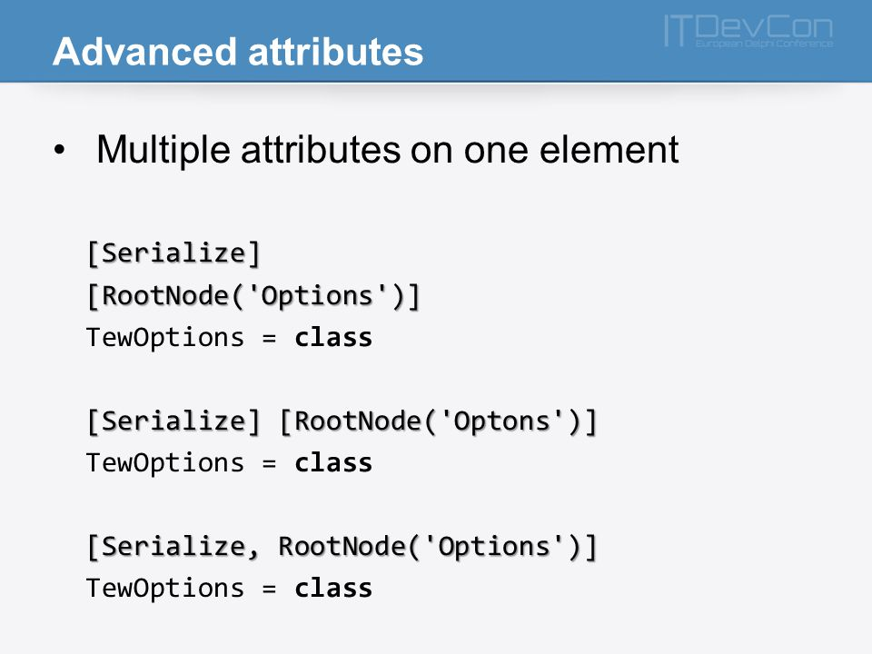 Advanced attributes Multiple attributes on one element [Serialize] [RootNode( Options )] TewOptions = class [Serialize] [RootNode( Optons )] TewOptions = class [Serialize, RootNode( Options )] TewOptions = class