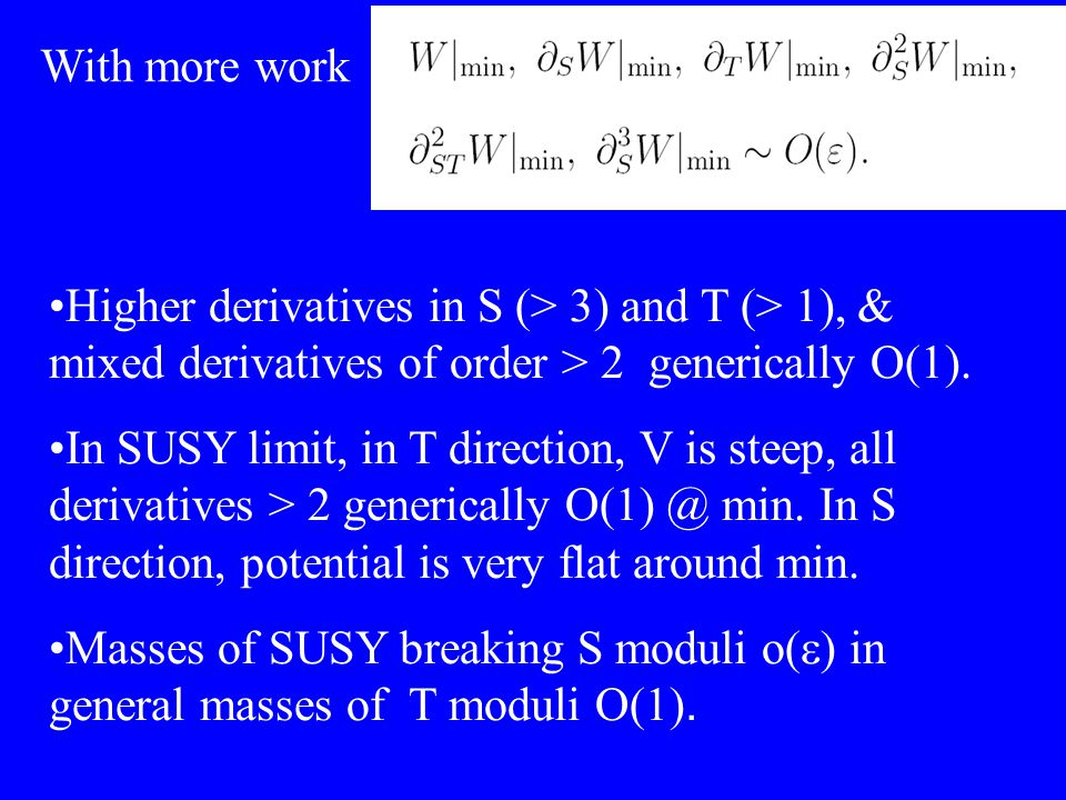 Higher derivatives in S (> 3) and T (> 1), & mixed derivatives of order > 2 generically O(1).