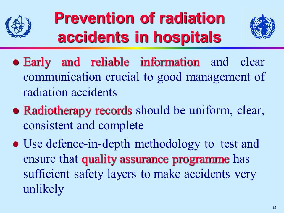 15 Prevention of radiation accidents in hospitals l Early and reliable information l Early and reliable information and clear communication crucial to