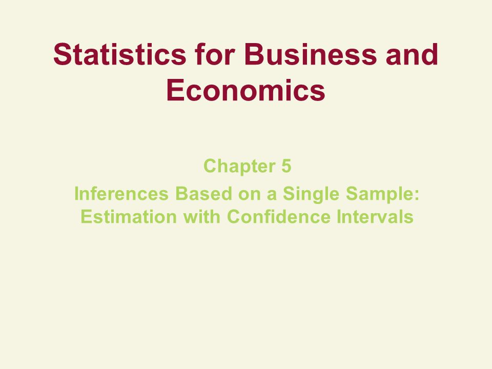 Statistics for Business and Economics Chapter 5 Inferences Based on a Single Sample: Estimation with Confidence Intervals