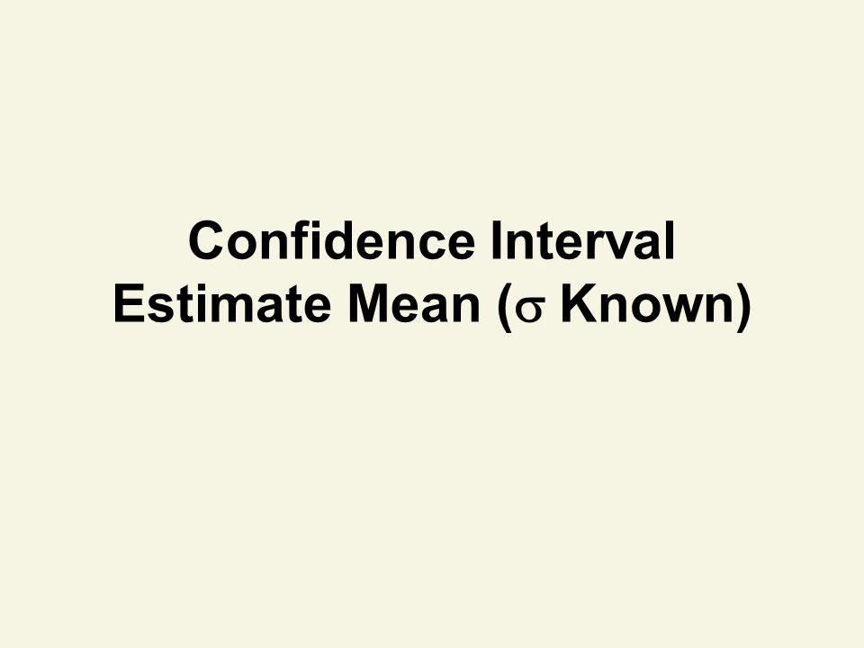 Confidence Interval Estimate Mean (  Known)