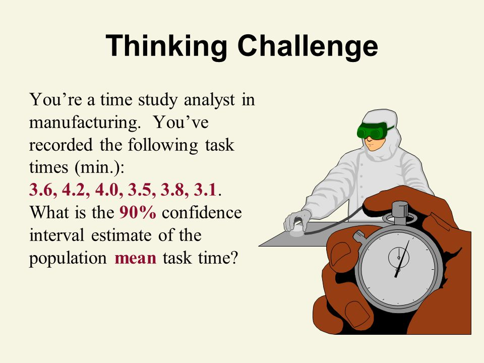 Thinking Challenge You're a time study analyst in manufacturing.