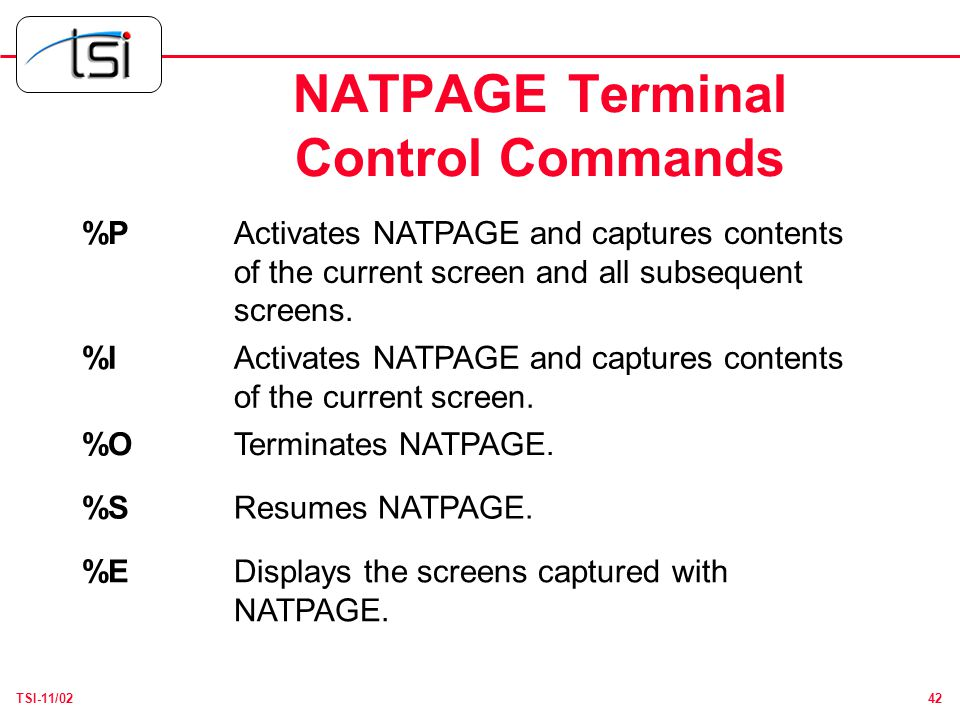 42TSI-11/02 NATPAGE Terminal Control Commands %PActivates NATPAGE and captures contents of the current screen and all subsequent screens.