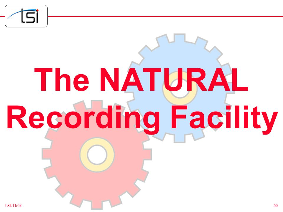 50TSI-11/02 The NATURAL Recording Facility