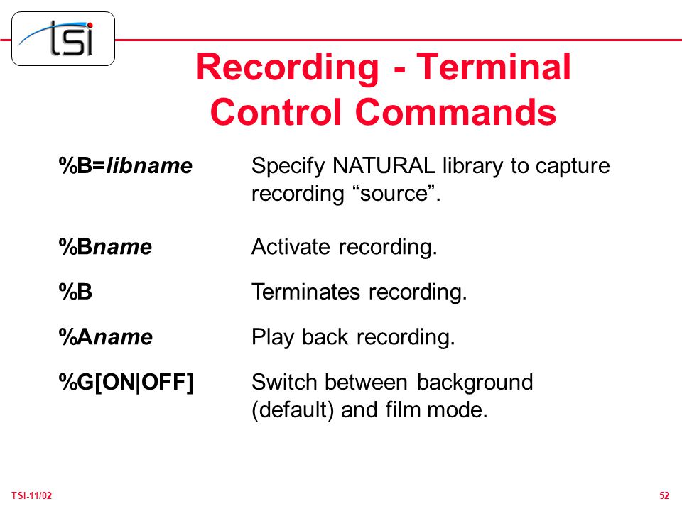 52TSI-11/02 Recording - Terminal Control Commands %B=libnameSpecify NATURAL library to capture recording source .