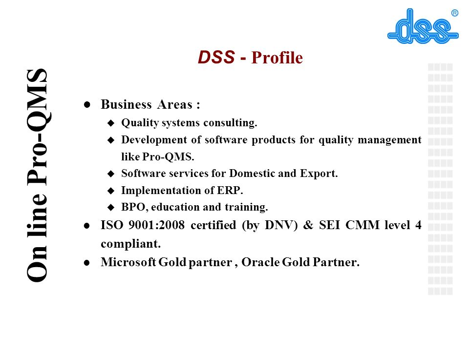 © On line Pro-QMS DSS - Profile l Business Areas : u Quality systems consulting.