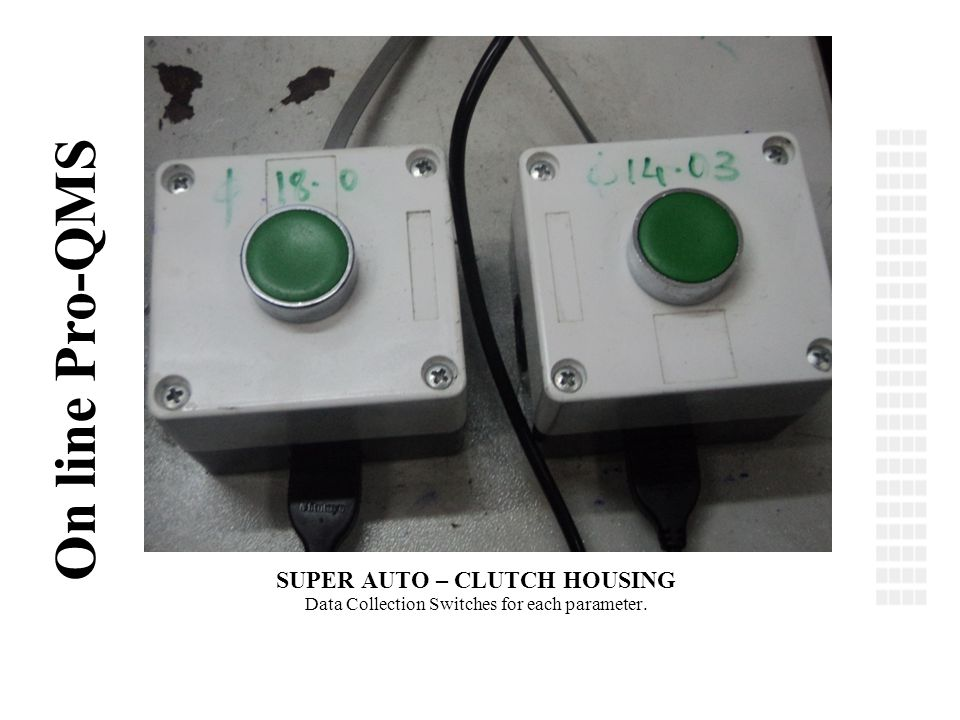 © On line Pro-QMS SUPER AUTO – CLUTCH HOUSING Data Collection Switches for each parameter.