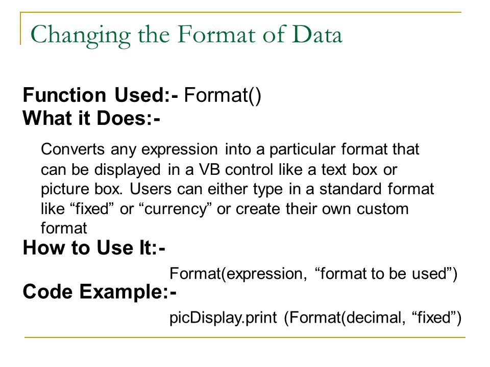 What it Does:- Converts any expression into a particular format that can be displayed in a VB control like a text box or picture box.