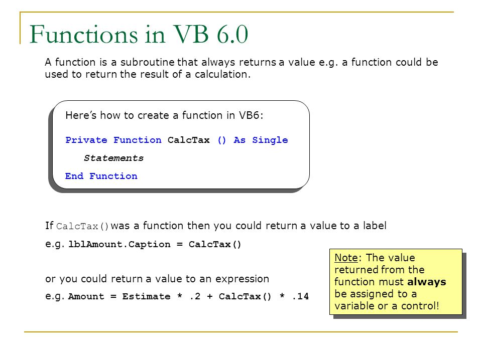 A function is a subroutine that always returns a value e.g.