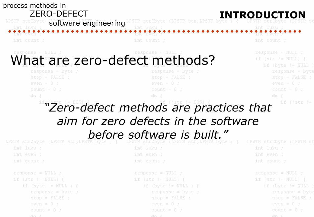 process methods in ZERO-DEFECT software engineering INTRODUCTION What are zero-defect methods.