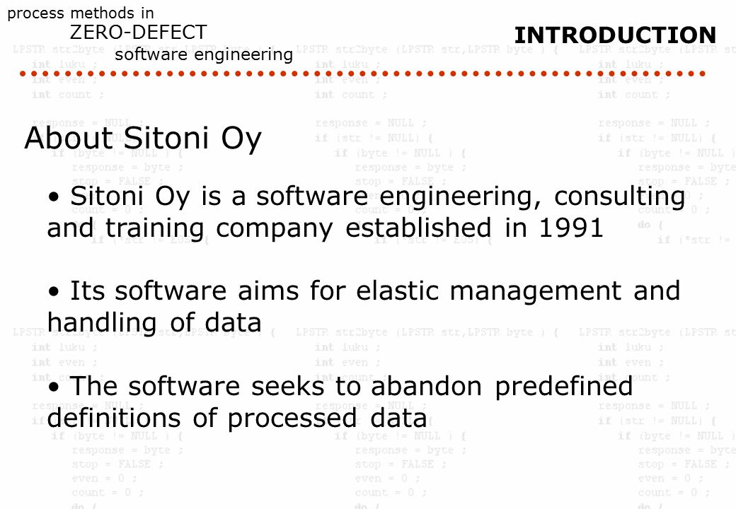 process methods in ZERO-DEFECT software engineering INTRODUCTION About Sitoni Oy Sitoni Oy is a software engineering, consulting and training company established in 1991 Its software aims for elastic management and handling of data The software seeks to abandon predefined definitions of processed data