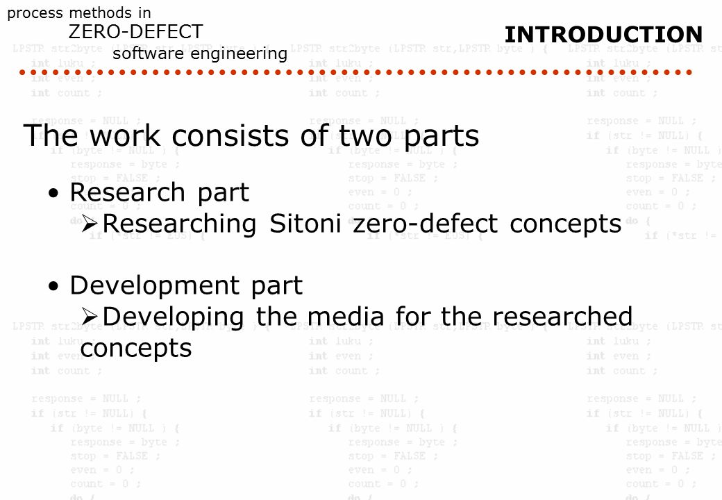 process methods in ZERO-DEFECT software engineering INTRODUCTION The work consists of two parts Research part  Researching Sitoni zero-defect concepts Development part  Developing the media for the researched concepts